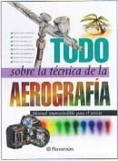 Todo sobre la Tecnica de la Aerografia